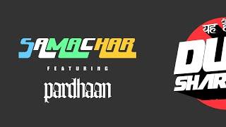 Dub Sharma - SAMACHAR feat. PARDHAAN -Audio- Samachar