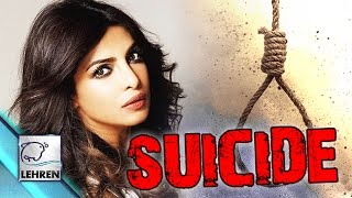 Priyanka Chopra Tried To COMMIT SUICIDE?