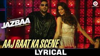 Aaj Raat Ka Scene - Lyrical Video - Jazbaa - Badshah & Shraddha Pandit - Diksha Kaushal