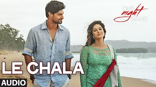 LE CHALA Full Song - ONE NIGHT STAND - Sunny Leone, Tanuj Virwani