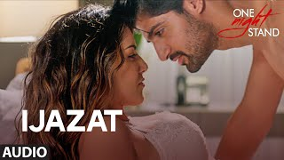 IJAZAT Full Song - ONE NIGHT STAND - Sunny Leone, Tanuj Virwani - Arijit Singh, Meet Bros