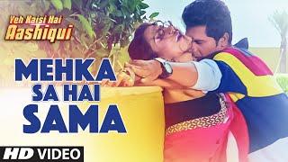 Mehka Sa Hai Sama Video Song - Yeh Kaisi Hai Aashiqui