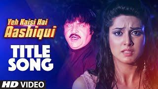 """""""Aashiqui Yeh Kaisi Hai Aashiqui"""" Video Song - Ye Kaisi Hai Aashiqui"""