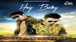 New Punjabi Songs 2016 - Hey Baby - Lock Ash - Latest Punjabi Song 2016