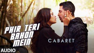 Phir Teri Bahon Mein Full Song - CABARET - Richa Chadda, Gulshan Devaiah  Sonu Kakkar Tony Kakkar