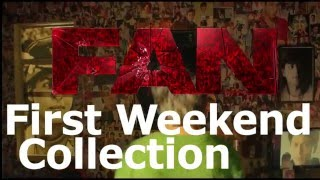 Fan Movie: Fan First Weekend Box Office Collection 55 cr - third day sunday, first day, second day