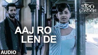 Aaj Ro Len De Full Song  1920 LONDON  Sharman Joshi, Meera Chopra Shaarib and Toshi