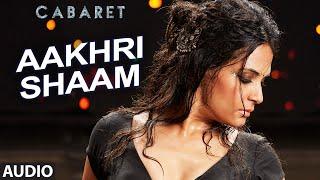 Aakhri Shaam Full Song - CABARET - Richa Chadda Gulshan Devaiah, S. Sreesanth - Bhoomi Trivedi