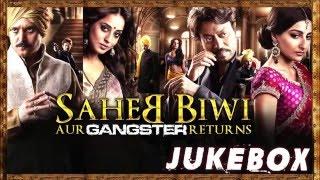 Saheb Biwi Aur Gangster Returns Jukebox - Jimmy Shergill,Randeep Hooda,Mahie Gill & Soha Ali Khan