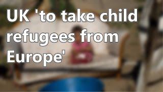 UK 'to take child refugees from Europe': UK Syrian Children