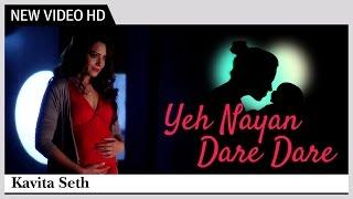 Yeh Nayan Dare Dare  Kavita Seth  Music Video