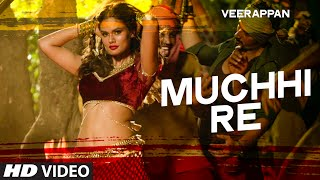 Muchhi Re Video Song  VEERAPPAN  Sandeep Bharadwaj  Jeet Gannguli