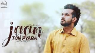 Jaan Ton Pyara ( Full Audio Song )  Happy Raikoti  Punjabi Song Collection