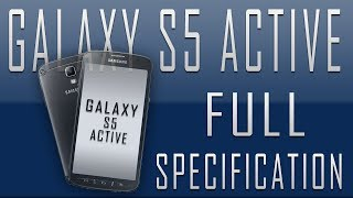 EXCLUSIVE!-Samsung Galaxy S5 Active Full Features and Specs [Snapdragon 805,4K,1080p & Much More