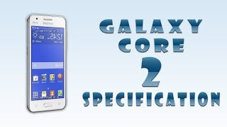 Samsung Galaxy Core 2 Unveiled[Quad Core,Android 4.4 &Much More]