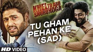 Tu Gham Pehan Ke Video Song Khel To Abb Shuru Hoga