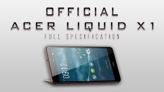 Acer Liquid X1 Indepth Specs Review [Octacore,13MP Camera,2GB ram & Much More]