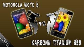 Karbonn TITANIUM S99 V/s Motorola Moto E BEST BUDGET SMARTHPONE?