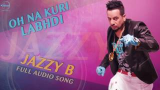 Oh Na Kuri Labhdi (Full Audio Song) - Sukshinder Shinda Feat Jazzy B - Punjabi Song