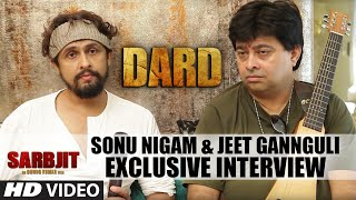 Sonu Nigam & Jeet Gannguli Exclusive Interview - DARD Video Song - SARBJIT