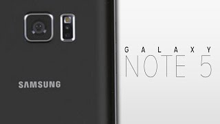 New Samsung Galaxy Note 5 - Everything You need to know!