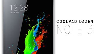 New CoolPad Dazen NOTE 3 Indian Version - Everything You need TO know.