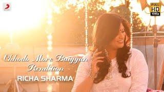 Chhodo More Baiyyan - Rendition Richa Sharma Zubiedaa