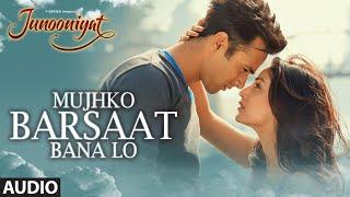 Mujhko Barsaat Bana Lo Full Song (Audio) Junooniyat Pulkit Samrat, Yami Gautam