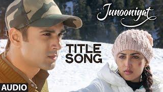 JUNOONIYAT Full Song (Audio)   Junooniyat   Pulkit Samrat, Yami Gautam