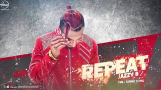 Repeat (Full Audio Song) | Jazzy B Ft.JSL | Punjabi Song Collection