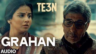 GRAHAN Full Song (AUDIO) | TE3N | Amitabh Bachchan, Nawazuddin Siddiqui & Vidya Balan