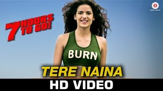 Tere Naina - 7 Hours To Go | Mohammad Irfan & Sarodee Borah | Shiv Pandit & Natasa Stankovic