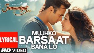 Mujhko Barsaat Bana Lo Full Song with Lyrics | Junooniyat | Pulkit Samrat, Yami Gautam