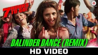 Dalinder Dance (Remix) - 7 Hours to Go   Hanif Shaikh   Sumit Sethi   Shiv Pandit & Sandeepa Dhar