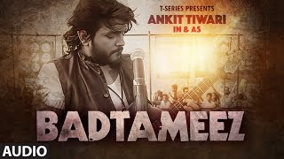 BADTAMEEZ Full Audio Song - Ankit Tiwari, Sonal Chauhan