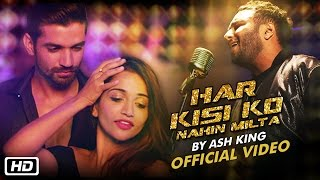 Har Kisi Ko Nahin Milta | Ash King | New Video Song | 2016