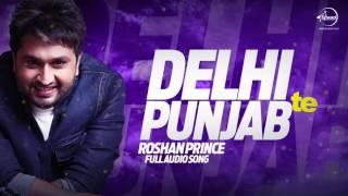 Delhi Te Punajb ( Full Audio song ) | Roshan Prince | Punjabi Song Collection