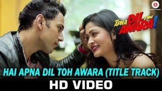 Hai Apna Dil Toh Awara - Title Track | Sahil Anand & Niyati Joshi | Nikhil D'Souza | Subash Pradhan
