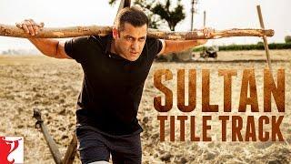 Sultan Title Track - Sukhwinder Singh - Shadab Faridi - Salman Khan - Anushka Sharma