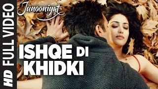 ISHQE DI KHIDKI Full Video Song | Junooniyat | Pulkit Samrat, Yami Gautam