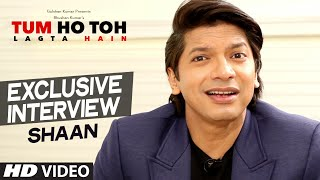 Exclusive Interview with Shaan | Tum Ho Toh