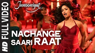 Nachange Saari Raat Full Video Song | JUNOONIYAT | Pulkit Samrat,Yami Gautam