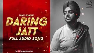 Daring Jatt (Audio Song) | Ishu Sondh | Latest Punjabi Songs 2016