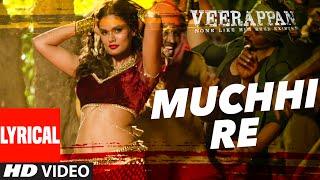 MUCHHI RE Lyrical Video Song VEERAPPAN Sandeep Bharadwaj Jeet Gannguli