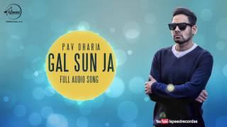 Gal Sun Ja ( Full Audio Song ) Pav Dharia Punjabi Song Collection