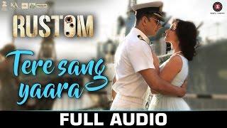 Tere Sang Yaara - FULL SONG Rustom Akshay Kumar & Ileana D'cruz Atif Aslam Arko Love Songs