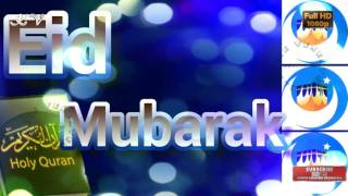 Eid Mubarak 2016, Eid Mubarak Greetings, Eid Mubarak Wishes, Eid Mubarak Video