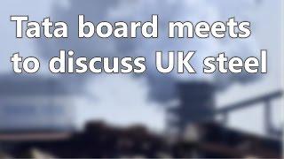 Tata board meets to discuss UK steel