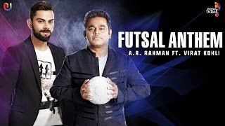 Futsal Anthem - AR Rahman Feat. Virat Kohli Premier Futsal  Official Video 2016