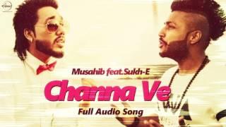 Channa Ve (Full Audio Song )  Musahib feat Sukhe Muzical Doctorz | Punjabi Song